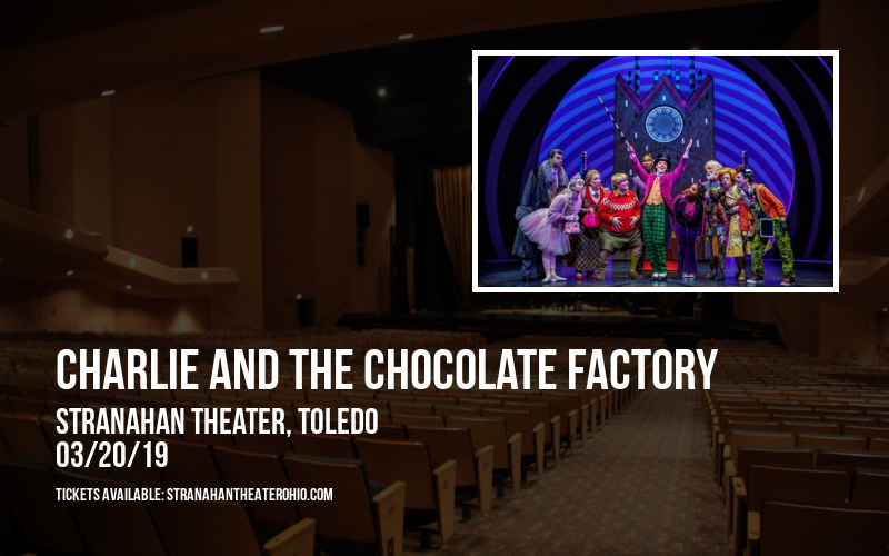 Charlie and The Chocolate Factory at Stranahan Theater